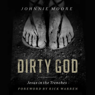 Dirty God: Jesus in the Trenches Audiobook, by Johnnie Moore