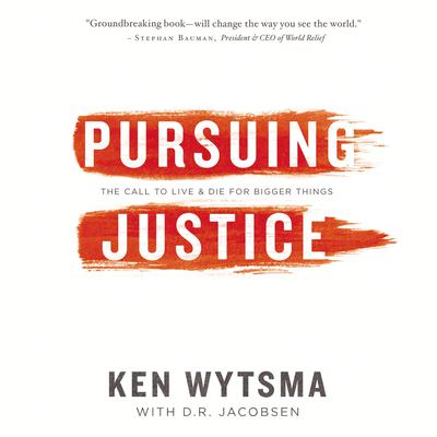 Pursuing Justice: The Call to Live and Die for Bigger Things Audiobook, by Ken Wytsma