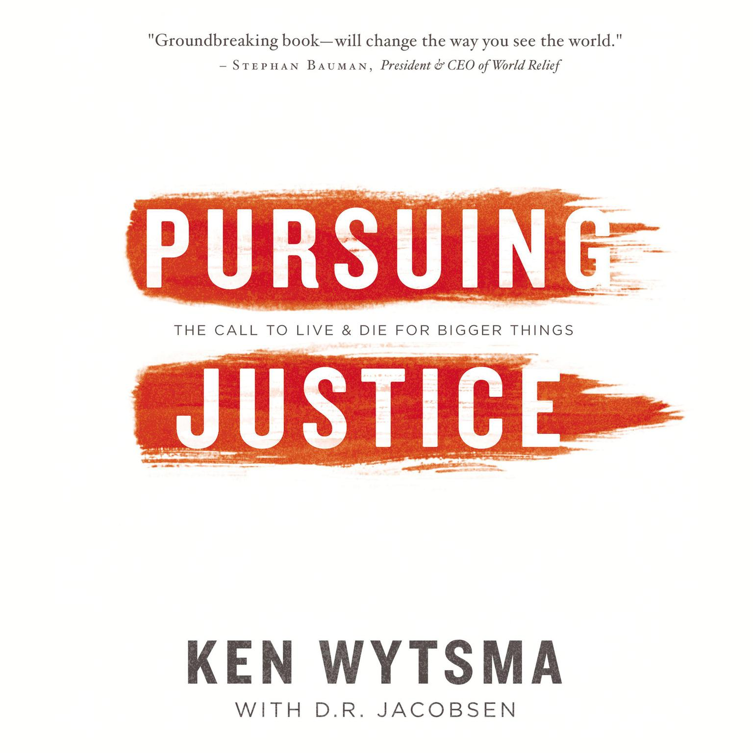 Printable Pursuing Justice: A Call to Live and Die For Bigger Things Audiobook Cover Art