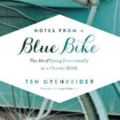 Notes from a Blue Bike: The Art of Living Intentionally in a Chaotic World, by Tsh Oxenreider