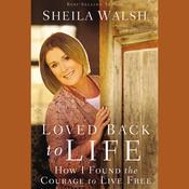 Loved Back to Life: How I Found the Courage to Live Free Audiobook, by Sheila Walsh