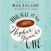 Mircale at the Higher Grounds Café Audiobook, by Max Lucado, Max; Candace; Eric Lucado; Lee; Newman