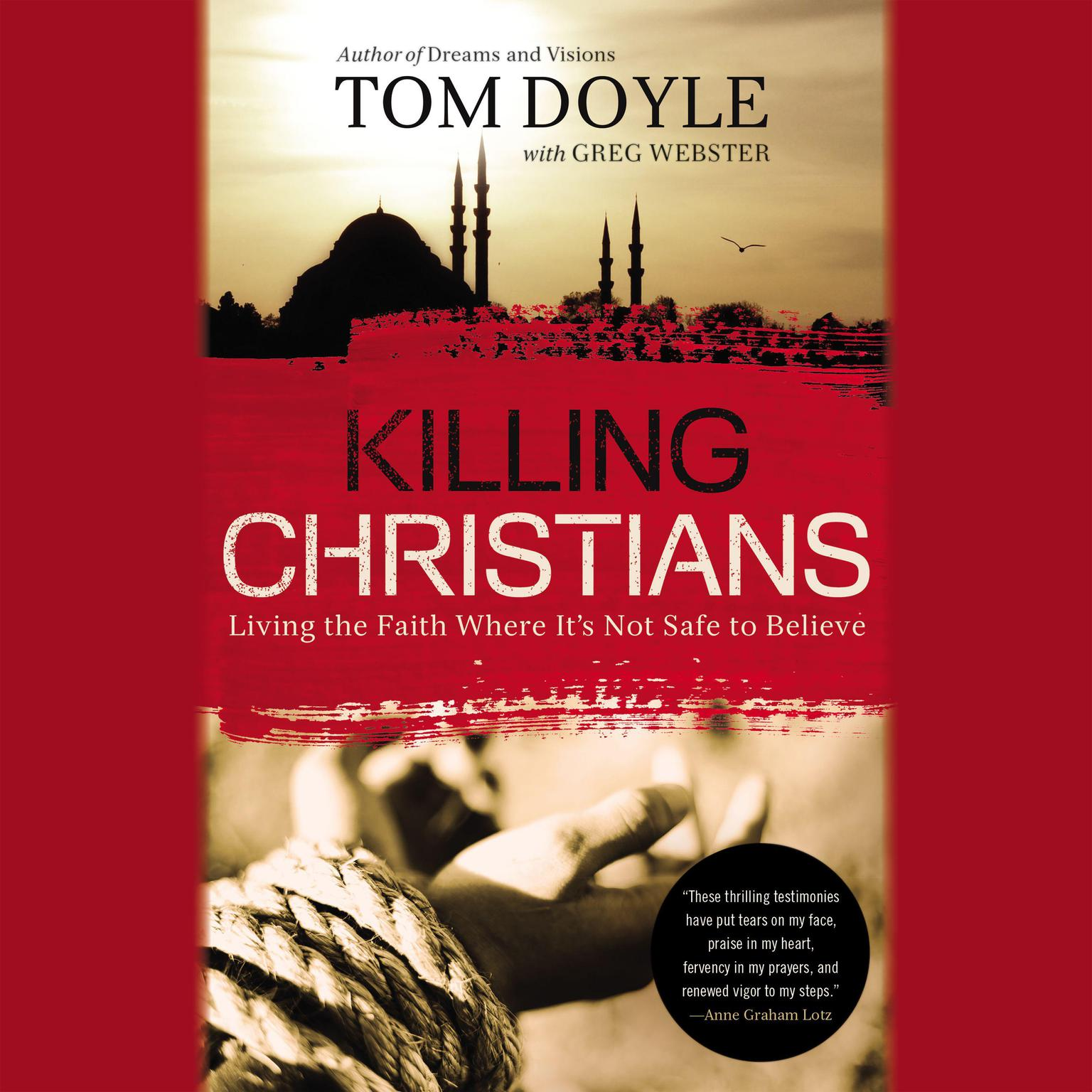 Printable Killing Christians: Living the Faith Where It's Not Safe to Believe Audiobook Cover Art