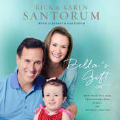 Bellas Gift: How One Little Girl Transformed Our Family and Inspired a Nation Audiobook, by Rick Santorum, Karen Santorum