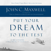 Put Your Dream To The Test: 10 Questions That Will Help You See It and Seize It, by John Maxwell