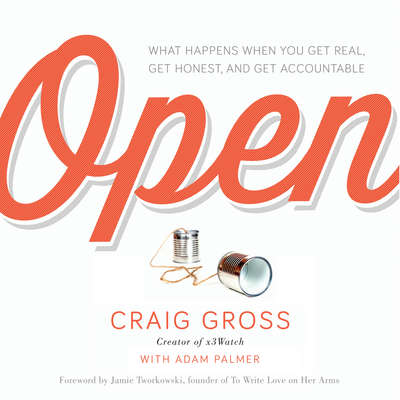 Open: What Happens When You Get Real, Get Honest, and Get Accountable Audiobook, by Craig Gross