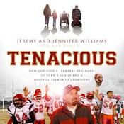 Tenacious: How God Used a Terminal Diagnosis to Turn a Family and a Football Team into Champions, by Jeremy; Jennifer Williams; Williams, Jeremy Williams, Jennifer Williams