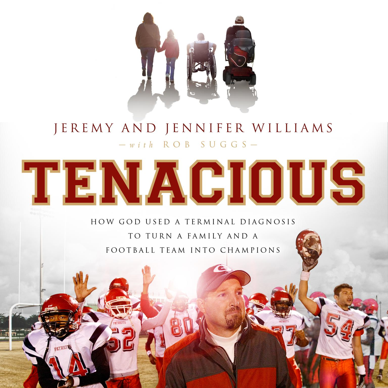Printable Tenacious: How God Used a Terminal Diagnosis to Turn a Family and a Football Team into Champions Audiobook Cover Art