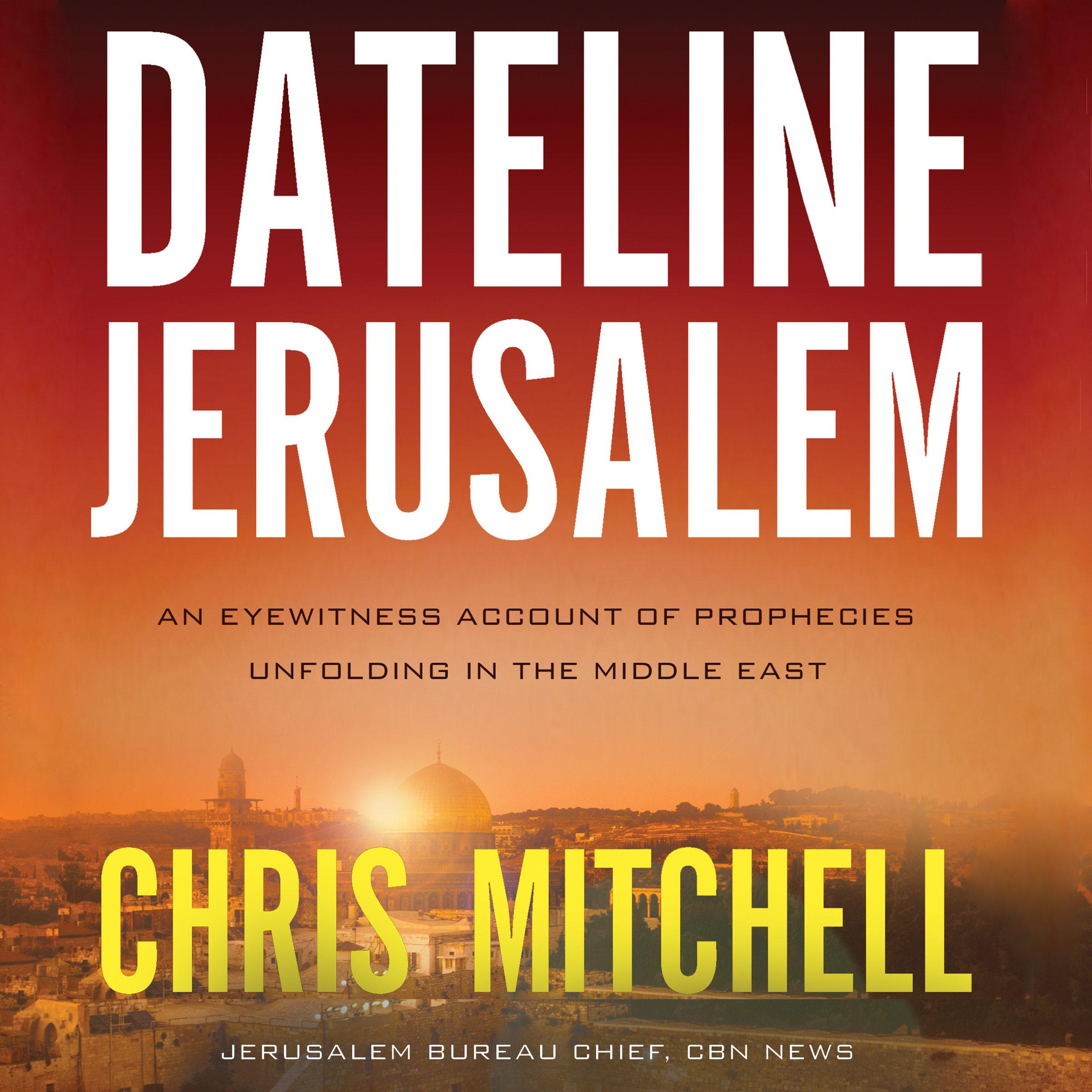 Printable Dateline Jerusalem: An Eyewitness Account of Prophecies Unfolding in the Middle East Audiobook Cover Art
