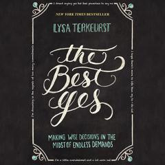 The Best Yes: Making Wise Decisions in the Midst of Endless Demands Audiobook, by Lysa TerKeurst