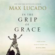 In the Grip of Grace: Your Father Always Caught You. He Still Does. Audiobook, by Max Lucado