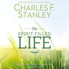 The Spirit-Filled Life: Discover the Joy of Surrendering to the Holy Spirit Audiobook, by Charles F. Stanley
