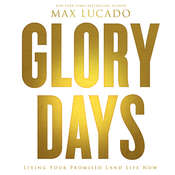 Glory Days: Living Your Promised Land Life Now, by Max Lucado