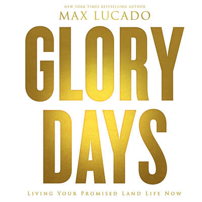 Glory Days: Living Your Promised Land Life Now Audiobook, by Max Lucado
