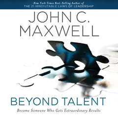 Beyond Talent: Become Someone Who Gets Extraordinary Results Audiobook, by John C. Maxwell