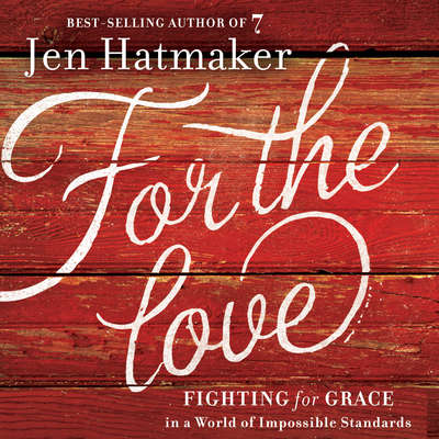 For the Love: Fighting for Grace in a World of Impossible Standards Audiobook, by Jen Hatmaker