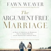 The Argument-Free Marriage: 28 Days to Creating the Marriage Youve Always Wanted with the Spouse You Already Have, by Fawn Weaver