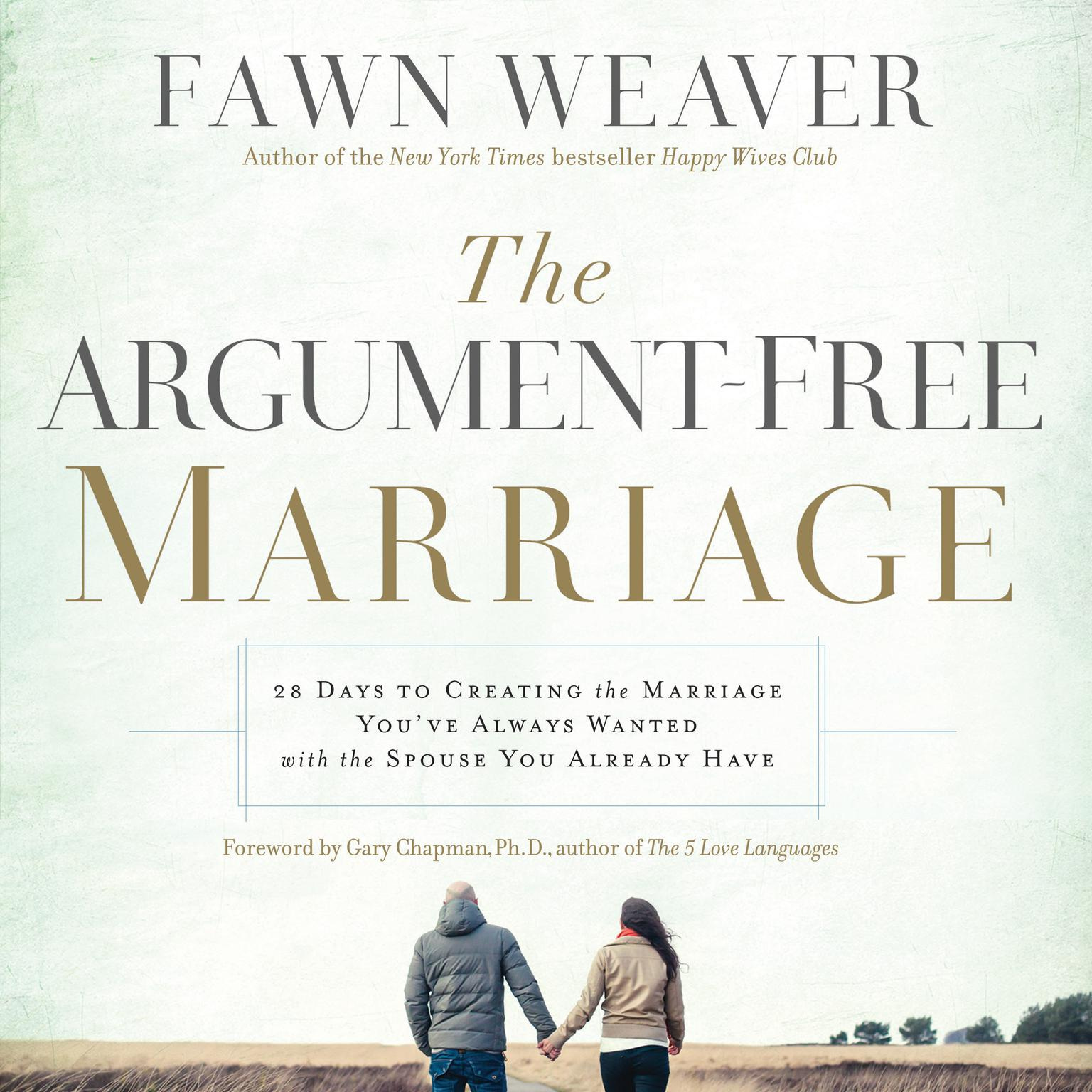 Printable The Argument-Free Marriage: 28 Days to Creating the Marriage You've Always Wanted with the Spouse You Already Have Audiobook Cover Art