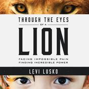 Through the Eyes of a Lion: Facing Impossible Pain, Finding Incredible Power Audiobook, by Levi Lusko