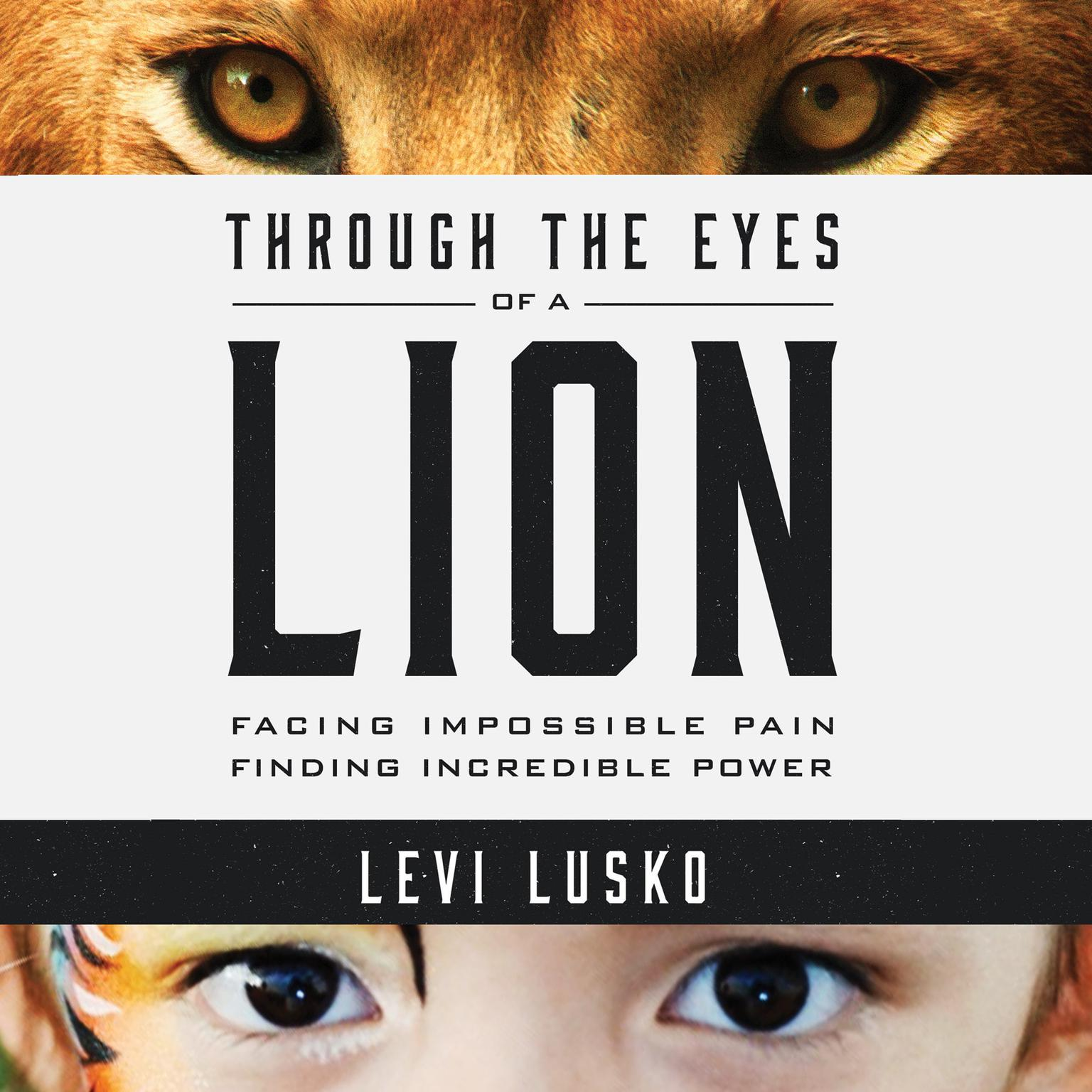 Printable Through the Eyes of a Lion: Facing Impossible Pain, Finding Incredible Power Audiobook Cover Art