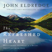 The Refreshed Heart: Recovering Intimacy in a Daily Devotion With God, by John Eldredge