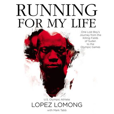 Running For My Life: One Lost Boys Journey from the Killing Fields of Sudan to the Olympic Games Audiobook, by Lopez Lomong