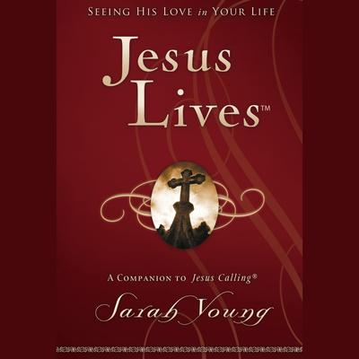 Jesus Lives: Seeing His Love in Your Life Audiobook, by Sarah Young