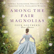 Among the Fair Magnolias: Four Southern Love Stories, by Shelley Shepard Gray, Tamera Alexander, Elizabeth Musser, Dorothy Love, Tamera; Dorothy; Shelley Alexander; Love; Gray, Shelley Gray