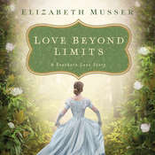 Love Beyond Limits: A Southern Love Story Audiobook, by Elizabeth Musser