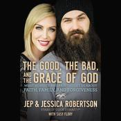 The Good, The Bad, and the Grace of God: What Honesty and Pain Taught Us About Faith, Family, and Forgiveness Audiobook, by Jessica Robertson, Jep; Jessica Robertson; Robertson, Jep Robertson