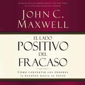 El lado positivo del fracaso: Cómo convertir los errores en puentes hacia el éxito Audiobook, by John C. Maxwell