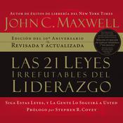 Las veinte uno leyes irrefutables del liderazgo: Siga estas leyes, y la gente lo seguirá a usted Audiobook, by John C. Maxwell