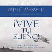 ¡Vive tu sueño!: 10 preguntas que te ayudarán a verlo y obtenerlo Audiobook, by John C. Maxwell