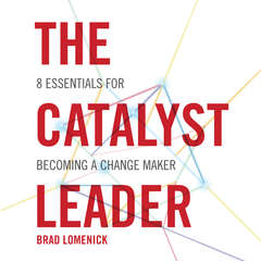 The Catalyst Leader: 8 Essentials for Becoming a Change Maker Audiobook, by Brad Lomenick