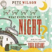 What Keeps You Up at Night?: How to Find Peace While Chasing Your Dreams Audiobook, by Pete Wilson