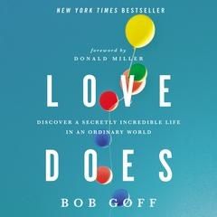 Love Does: Discover a Secretly Incredible Life in an Ordinary World Audiobook, by Bob Goff