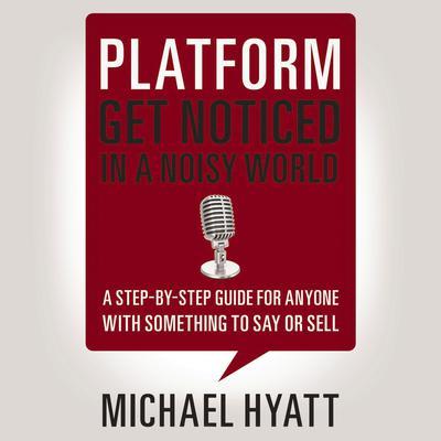 Platform: Get Noticed in a Noisy World Audiobook, by Michael Hyatt