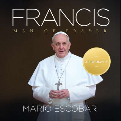 Francis: Man of Prayer Audiobook, by Mario Escobar