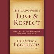 The Language of Love and Respect: Cracking the Communication Code with Your Mate, by Emerson Eggerichs