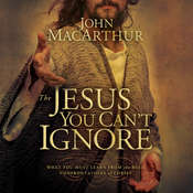The Jesus You Cant Ignore: What You Must Learn from the Bold Confrontations of Christ Audiobook, by John MacArthur