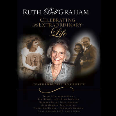 Ruth Bell Graham: Celebrating an Extraordinary Life Audiobook, by Stephen Griffith