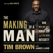 The Making of a Man: How Men and Boys Honor God and Live with Integrity, by Tim Brown