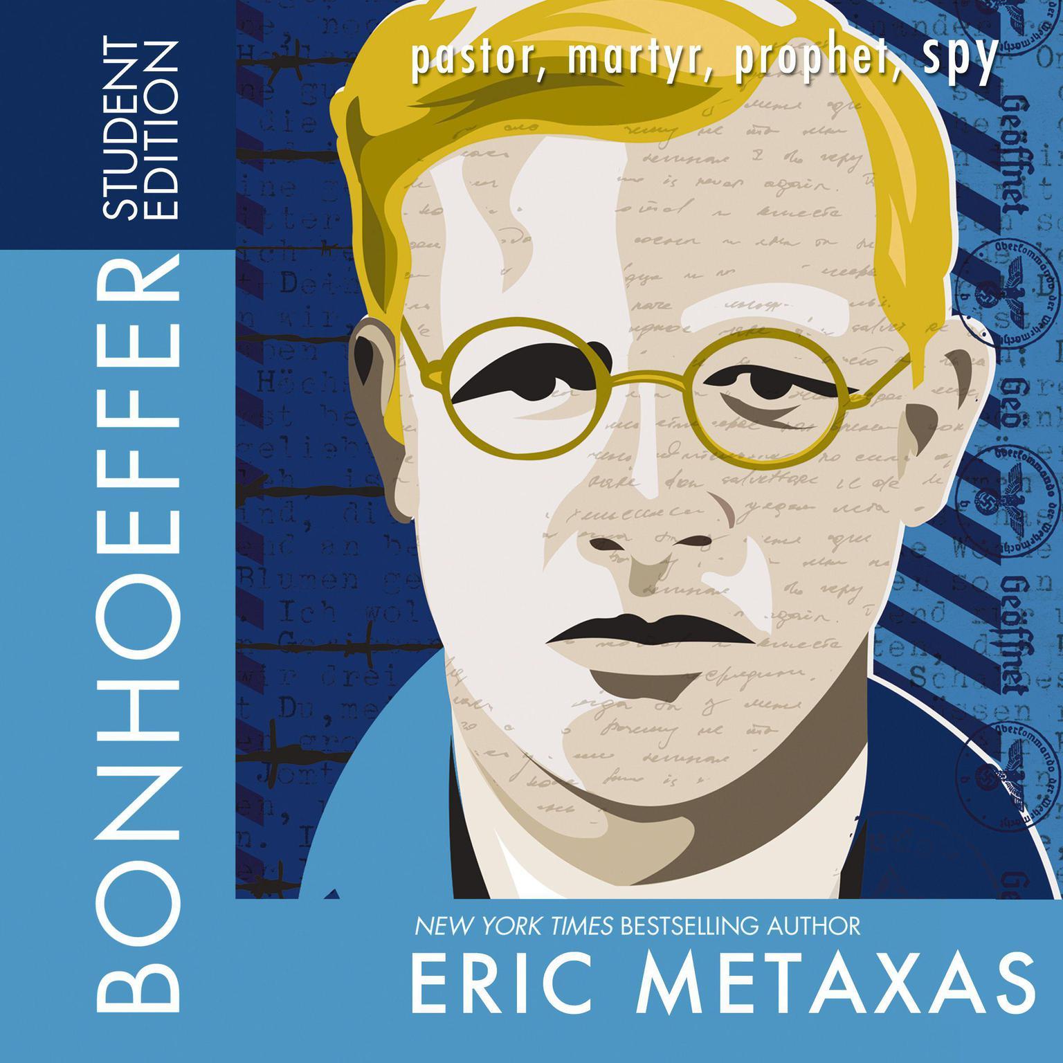 Bonhoeffer Student Edition: Pastor, Martyr, Prophet, Spy Audiobook, by Eric Metaxas