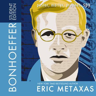 Bonhoeffer (Student Edition): Pastor, Martyr, Prophet, Spy Audiobook, by Eric Metaxas