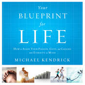 Your Blueprint For Life: How to Align Your Passion, Gifts, and Calling with Eternity in Mind Audiobook, by Michael Kendrick