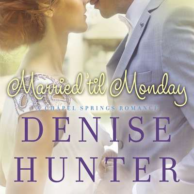 Married til Monday Audiobook, by Denise Hunter