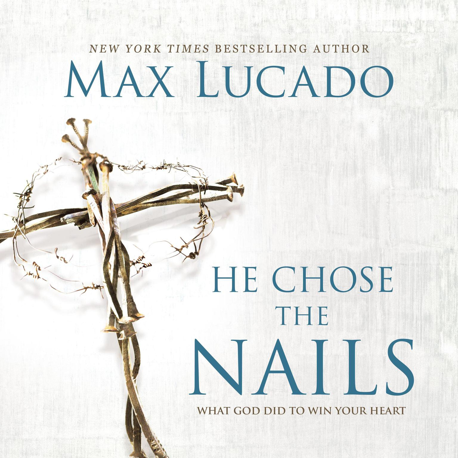 Printable He Chose The Nails: What God Did to Win Your Heart Audiobook Cover Art