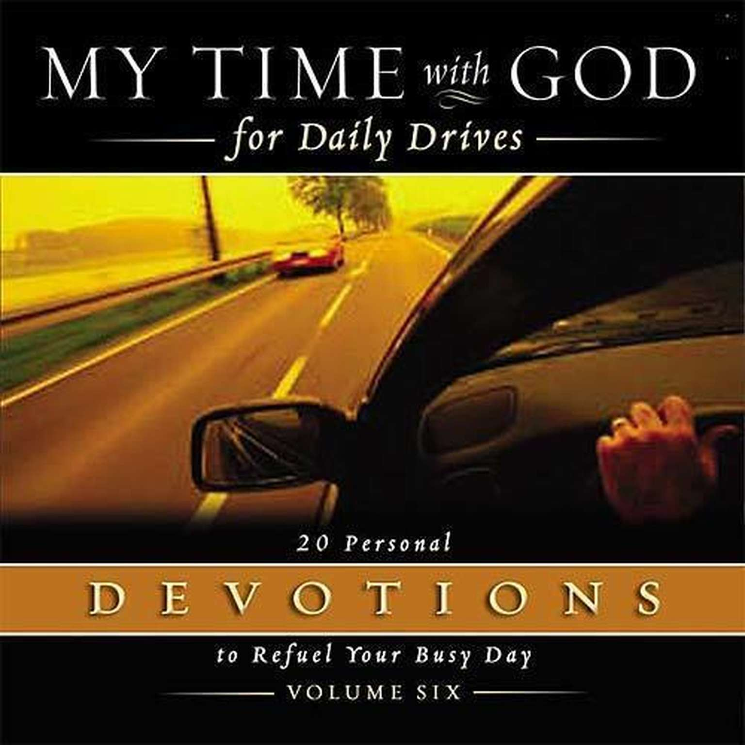 Printable My Time with God for Daily Drives: Vol. 6: 20 Personal Devotions to Refuel Your Day Audiobook Cover Art