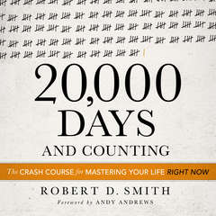 20,000 Days and Counting: The Crash Course for Mastering Your Life Right Now Audiobook, by Robert D. Smith