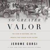 No Greater Valor: The Siege of Bastogne and the Miracle That Sealed Allied Victory, by Jerome Corsi